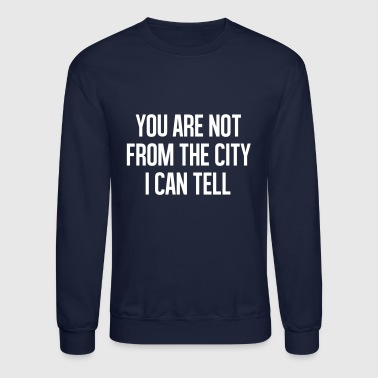 Spreadshirtlikes You are not from the cityI can tell - Crewneck Sweatshirt