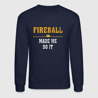 Fireball Fireball Made Me Do It - Crewneck Sweatshirt