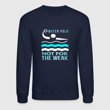 Waterpolo Awesome Water Polo Gift for Men & Women Waterpolo Its not for the Weak - Crewneck Sweatshirt