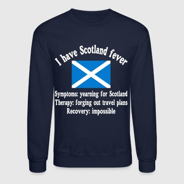 I have Scotland fever - Scottish - traveling - Crewneck Sweatshirt