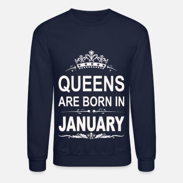 Queens are born in January shirt - Crewneck Sweatshirt