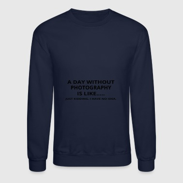 day without geschenk gift like love photography - Crewneck Sweatshirt