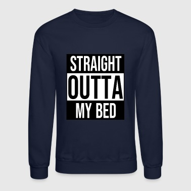 Straight Outta My Bed - Crewneck Sweatshirt