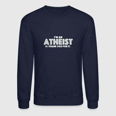 I'm an atheist & I thank God for it. - Crewneck Sweatshirt