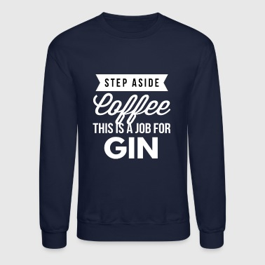 A job for Gin - Crewneck Sweatshirt