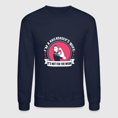 Railroader's Wife It's Not For The Weak Shirt - Crewneck Sweatshirt