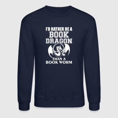 I'd Rather Be A Book Dragon Than A Book Worm - Crewneck Sweatshirt