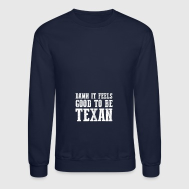 Feels Good To Be Texan gift for Texans - Crewneck Sweatshirt