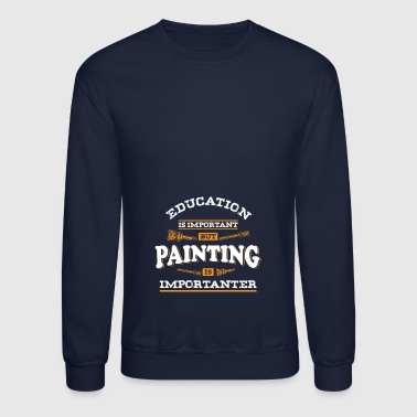 Education is important paint gift brush color - Crewneck Sweatshirt