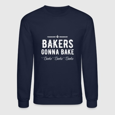 Baked Bakers gonna bake bake bake - Crewneck Sweatshirt