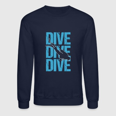 Dive Dive Dive SCUBA Diving - Crewneck Sweatshirt
