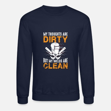Metal Core My Thoughts are Dirty but my Welds are Clean - Crewneck Sweatshirt