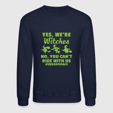 Witch Witch - Yes we're witches Halloween - Crewneck Sweatshirt