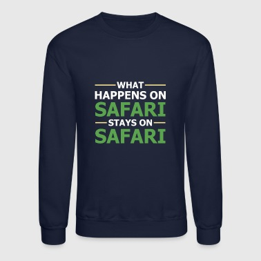 WHAT HAPPENS ON SAFARI STAYS ON SAFARI - Crewneck Sweatshirt