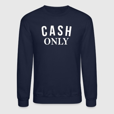 Cash Only - Crewneck Sweatshirt