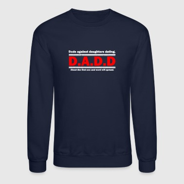 Dads Against Daughters Dating - Crewneck Sweatshirt