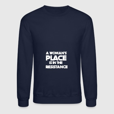 A Woman s Place is in the Resistance - Crewneck Sweatshirt