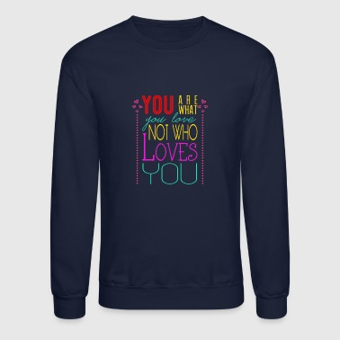 You are what you love not who loves you - Crewneck Sweatshirt