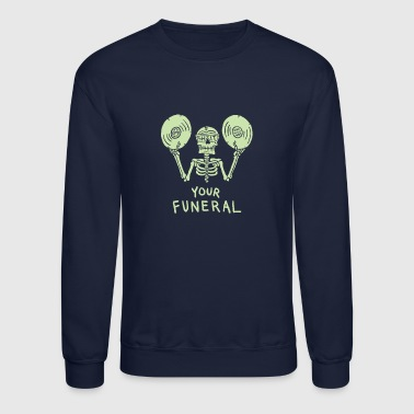 Your funeral - Crewneck Sweatshirt