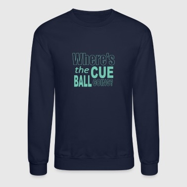 Snooker Where s The Cue Ball Going - Crewneck Sweatshirt