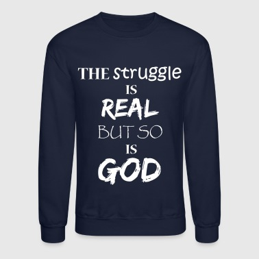 The struggle is real but so is God - Crewneck Sweatshirt