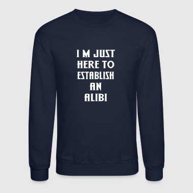 Establish an Alibi - Crewneck Sweatshirt
