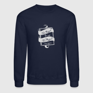 TO READ OR NOT TO READ - Crewneck Sweatshirt
