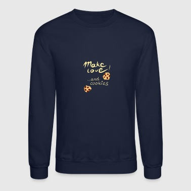 Make love and cookies - Crewneck Sweatshirt