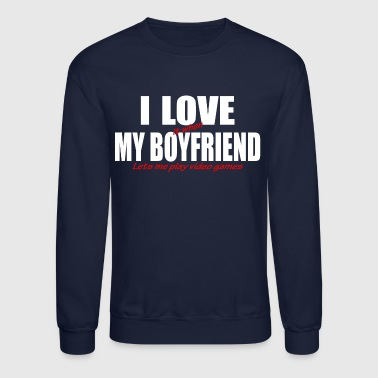 I Love My Boyfriend i love my boyfriend - Crewneck Sweatshirt
