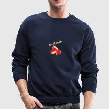 It's All Gouda - Crewneck Sweatshirt