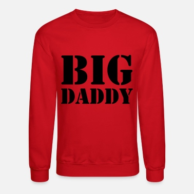 Daddy Big Daddy - Unisex Crewneck Sweatshirt