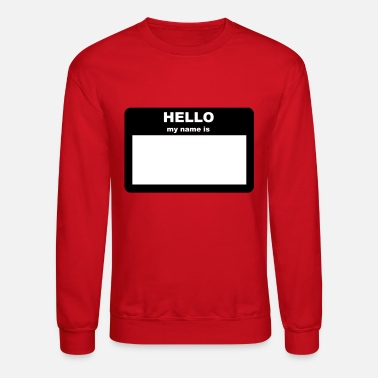 My Name Is Name Tag - HELLO my name is - Unisex Crewneck Sweatshirt
