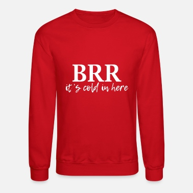 Cold brrr its cold in here - Unisex Crewneck Sweatshirt