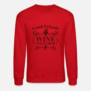 Good Friends Wine Together - Unisex Crewneck Sweatshirt