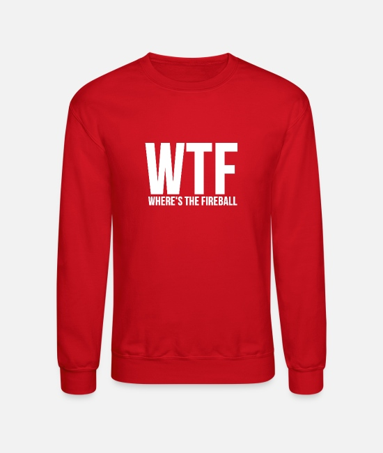 Fireball Hoodies & Sweatshirts - WTF Wheres The Fireball Fraternity College Party - Unisex Crewneck Sweatshirt red