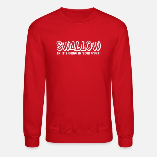 1763823a Sex Hoodies & Sweatshirts - Swallow or Going Your Eyes Sex Offensive Humor  - Unisex Crewneck