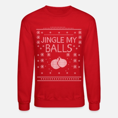 Ugly Christmas Jingle My Balls Ugly Christmas - Unisex Crewneck Sweatshirt