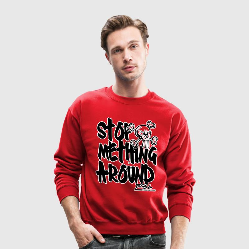 Stop Mething Around - Crewneck Sweatshirt