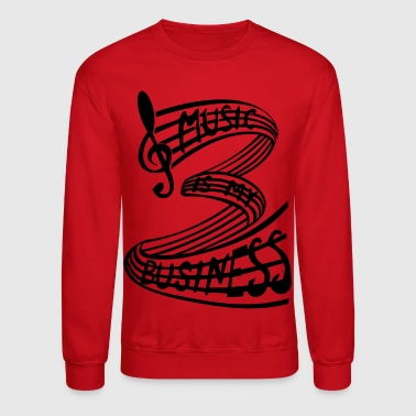 MUSIC IS MY BUSINESS Black - Crewneck Sweatshirt