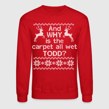 Vacation  And WHY is the carpet all wet TODD? - Crewneck Sweatshirt