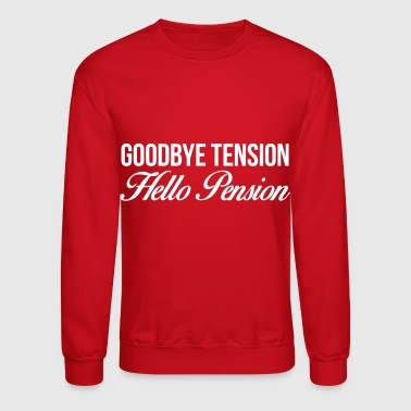 Retirement Goodbye Tension Hello Pension - Crewneck Sweatshirt