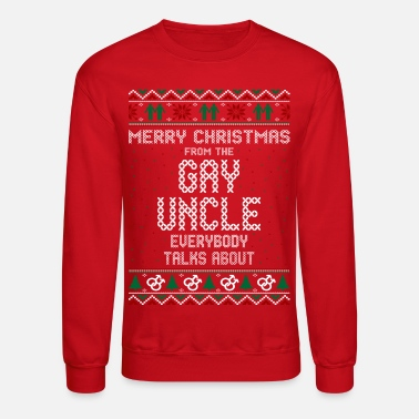 Christmas Merry Christmas Gay Uncle Everybody Talks About - Crewneck Sweatshirt