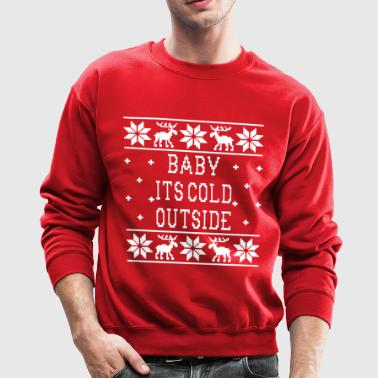Baby Its Cold Outside - Ugly Christmas Sweatshirt - Crewneck Sweatshirt