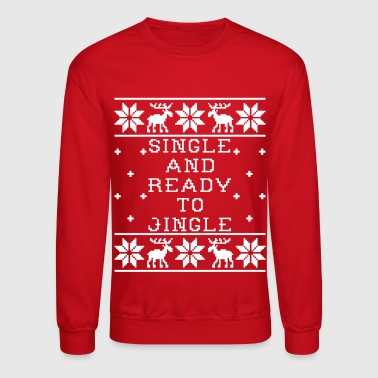 Single And Ready To Jingle -Ugly Sweatshirt - Crewneck Sweatshirt