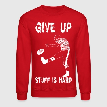 Funny Football - Give Up - Crewneck Sweatshirt