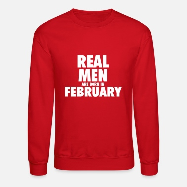Born In February Real men are born in February - Crewneck Sweatshirt
