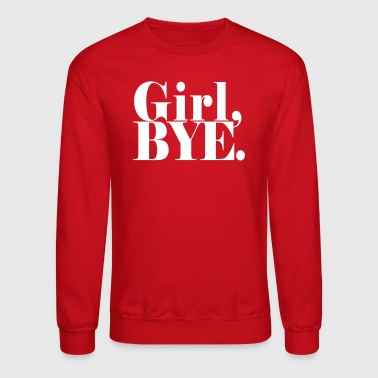 GIRL BYE - Crewneck Sweatshirt