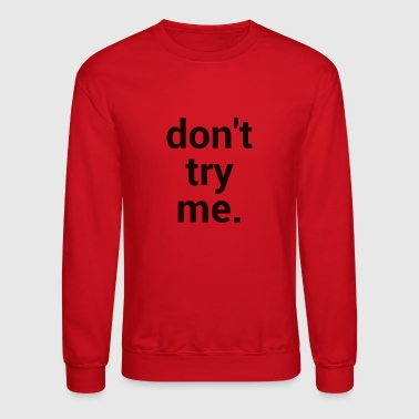 Don't Try Me. - Crewneck Sweatshirt