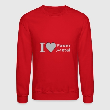 I love Power Metal - Crewneck Sweatshirt