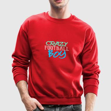Crazy Football Boy - Fun Shirt or Hoddie, Gift - Crewneck Sweatshirt